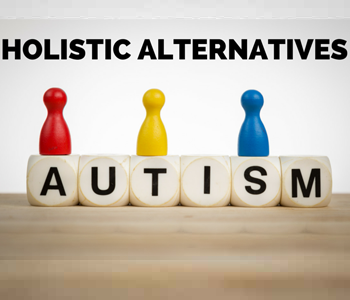 What is Autism? Holistic Alternatives to Reduce the Symptoms of Autism
