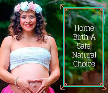 My Home Birth: A Safe Choice