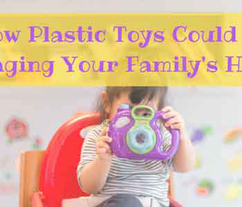 How Plastic Toys Could be Damaging Your Family's Health