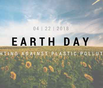 Earth Day 2018: Fighting Against Plastic Pollution