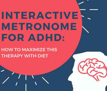 Interactive Metronome for ADHD: How to Maximize this Therapy with Diet
